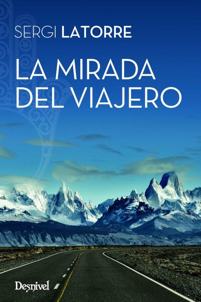 La mirada del viajero, un libro de Sergi La Torre, editorial Desnivel